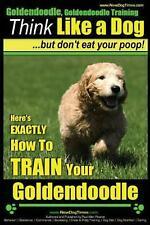 Goldendoodle, Goldendoodle Training Think Like a Dog But Don't Eat Your Poop!: H