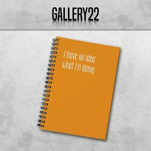 I have No Idea What I'm Doing A5 Notebook Work Funny Slogan Stationery
