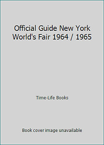 Official Guide New York World's Fair 1964 / 1965 by Time-Life Books