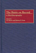 The Banjo on Record: A Bio-Discography (Discographies: Association for Recorded