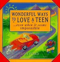 Wonderful Ways to Love a Teen: ...Even When It Seems Impossible by Ford, Judy