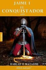 Hablad o Matadme : Tercera Parte de la Trilogía de Jaime I el Conquistador by...