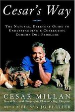 Cesar's Way : The Natural, Everyday Guide to Understanding and Correcting...