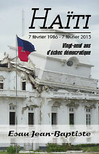 Haiti 7 fevrier 1986 - 7 fevrier 2015, par Esau Jean-Baptiste