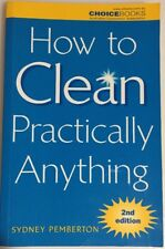 How to Clean Practically Anything [2nd Edition] by Sydney Pemberton. PB 2004