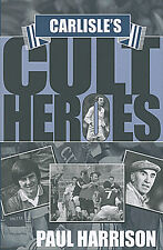 Carlisle United Cult Heroes - The Cumbrians 20 Greatest Players - Football book