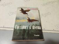 (Hunting) N.Cantalamessa - Hunters Si Become Gherardo Casini Editore 1956