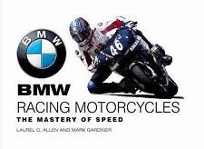 BMW Racing Motorcycles: The Mastery of Speed, Gardiner, Mark, Allen, Laurel C.