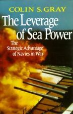 Leverage of Sea Power: The Strategic Advantage of Navies in War by Colin S. Gra