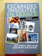 Escapades insolites en France 38 itinéraires pour découvrir la France  /Z124