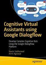 Cognitive Virtual Assistants Using Google Dialogflow Develop Co... 9781484257401