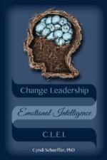 Change Leadership Emotional Intelligence [CLEI]: Using Change Strategies that Wo