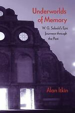 Underworlds of Memory: W. G. Sebald's Epic Journeys through the Past: By Itki...