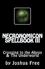 Necronomicon Spellbook III : Crossing to the Abyss and the Underworld: By Fre...