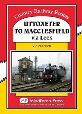 Uttoxeter to Macclesfield: Via Leek by Vic Mitchell (Hardback, 2017)