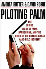 Piloting Palm: The Inside Story of Palm, Handspring and the Birth of the Billion