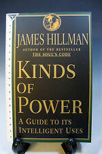 Kinds of Power: A Guide to Its Intelligent Uses by Hillman, James [Paperback]