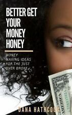 Better Get Your Money Honey : Money Making Ideas for the Just over Broke by...