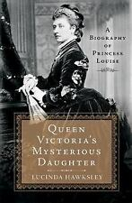 Queen Victoria's Mysterious Daughter : A Biography of Princess Louise by...