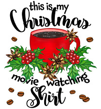 Sublimation Heat Transfer This Is My Christmas Movie Watching Shirt Design
