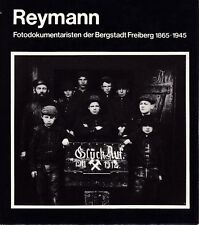 Reymann-Fotodokumentaristen der Bergstadt Freiberg 1865-1945/Bergbau/bebildert.