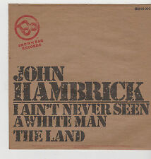 "7"" John Hambrick I Ain`t never seen a white man Brown Bag Records The Land"