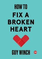 How to Fix a Broken Heart by PH.D. Winch, Guy, Dr.: New