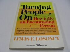 Turning People On : How to Be an Encouraging Person by Lewis E. Losoncy (1977, H