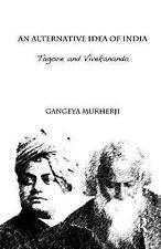 An Alternative Idea of India : Tagore and Vivekananda by Gangeya Mukherji...