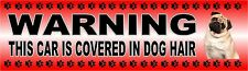 "Pug Dog  ""WARNING CAR COVERED IN DOG HAIR"" Car Sticker By Starprint"