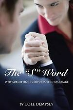 The S Word : Why Submitting Is Important in Marriage by Cole Dempsey (2014,...