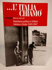 ..L'ITALIA CHIAMO'- RESISTENZA POLITICA E MILITARE ITALIANA A TRIESTE 1943-1947
