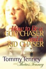 How to Be a God Chaser and a Kid Chaser by Tommy Tenney (2005, Hardcover)