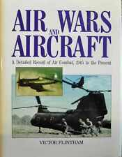Air Wars and Aircraft : A Detailed Record of Air Combat, 1945 to the Present...