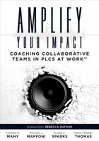 Amplify Your Impact : Coaching Collaborative Teams in PLCS at Work, Paperback...