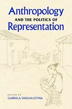 """Anthropology and the Politics of Representation by Vargas-Cetina, Gabriela """