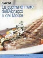 La cucina di mare dell'Abruzzo e del Molise - Emilia Valli - Nuovo in Offerta!