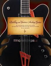 Building an Electric Archtop Guitar : An Illustrated Step-by-Step Guide to Bu...