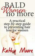Bald Women No More : A Practical Step-By-step Guide to Preventing Hair Loss...