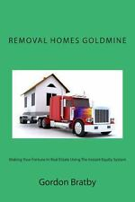 Removal Homes Goldmine : Making Your Fortune in Real Estate Using the Instant...