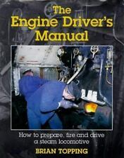 Engine Drivers Manual: How to Prepare, Fire and Drive a Steam Locomotive: How to