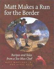 NEW - Matt Makes a Run for the Border: Recipes and Tales from a Tex-Mex Chef