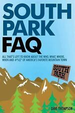 South Park FAQ: All Thats Left to Know About the Who, What, Where, When and #%$*