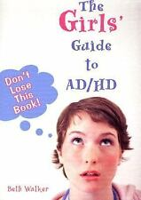 The Girls' Guide to AD/HD by Beth Walker