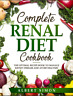 COMPLETE RENAL DIET COOKBOOK – THE OPTIMAL RECIPE BOOK TO MANAGE KIDNEY DISEASE