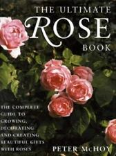 The Ultimate Rose Book: The Complete Guide to Growing, Decorating and Creating B