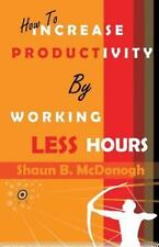 How to Increase Productivity by Working Less Hours : Successful Techniques...