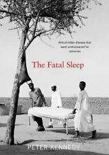 The Fatal Sleep : Africa's Killer Disease That Went Undiscovered for...
