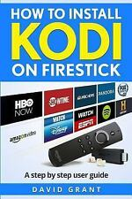 Kodi: How to Install Kodi on Firestick : The Ultimate Step by Step Guide to...