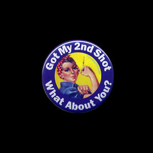 Got My 2nd Shot What About You? BUTTON Rosie the Riveter pin vaccination 2.25-in
